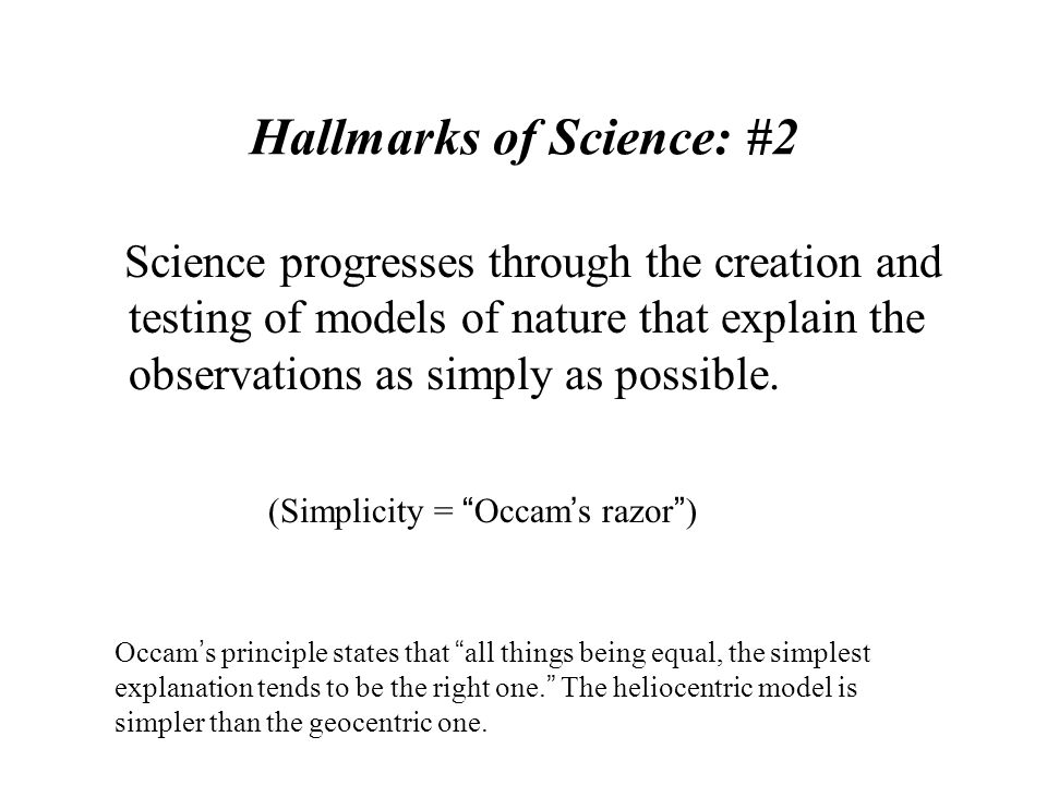 Hallmarks of Science: #2 Science progresses through the creation and testing of models of nature that explain the observations as simply as possible.