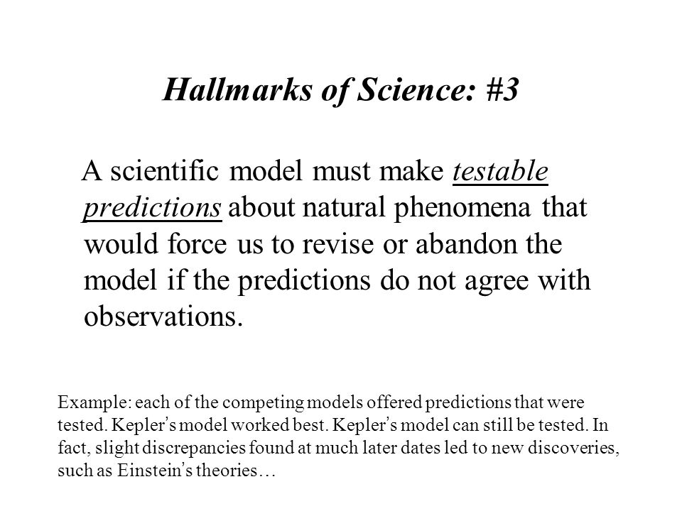 Hallmarks of Science: #3 A scientific model must make testable predictions about natural phenomena that would force us to revise or abandon the model