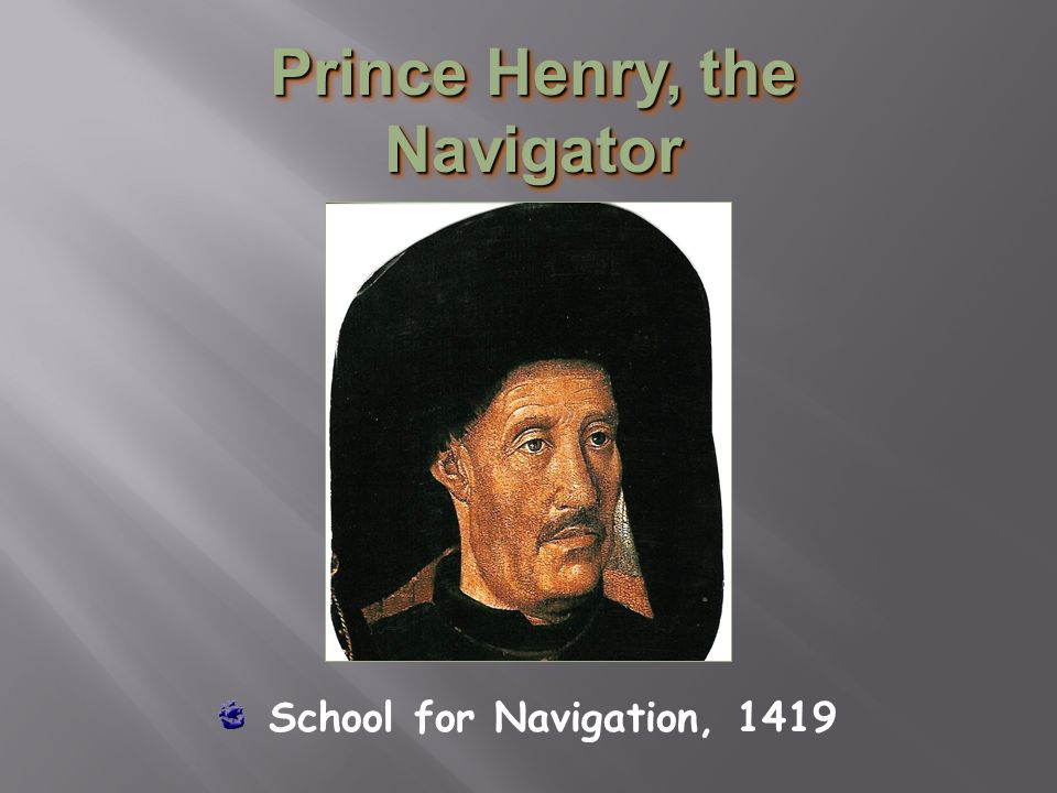 Prince Henry, the Navigator School for Navigation, 1419