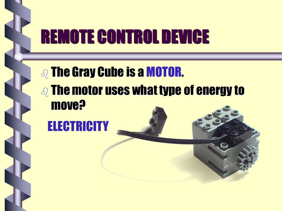 REMOTE CONTROL DEVICE b The Gray Cube is a. b The Gray Cube is a MOTOR.