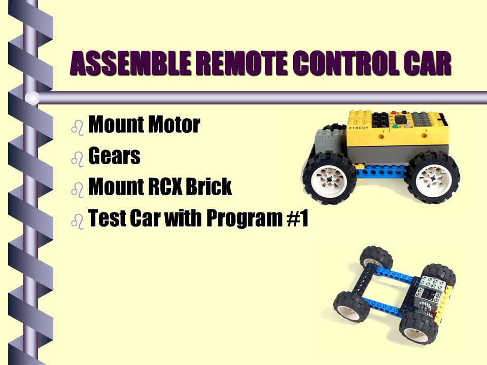 ASSEMBLE REMOTE CONTROL CAR b Mount Motor b Gears b Mount RCX Brick b Test Car with Program #1