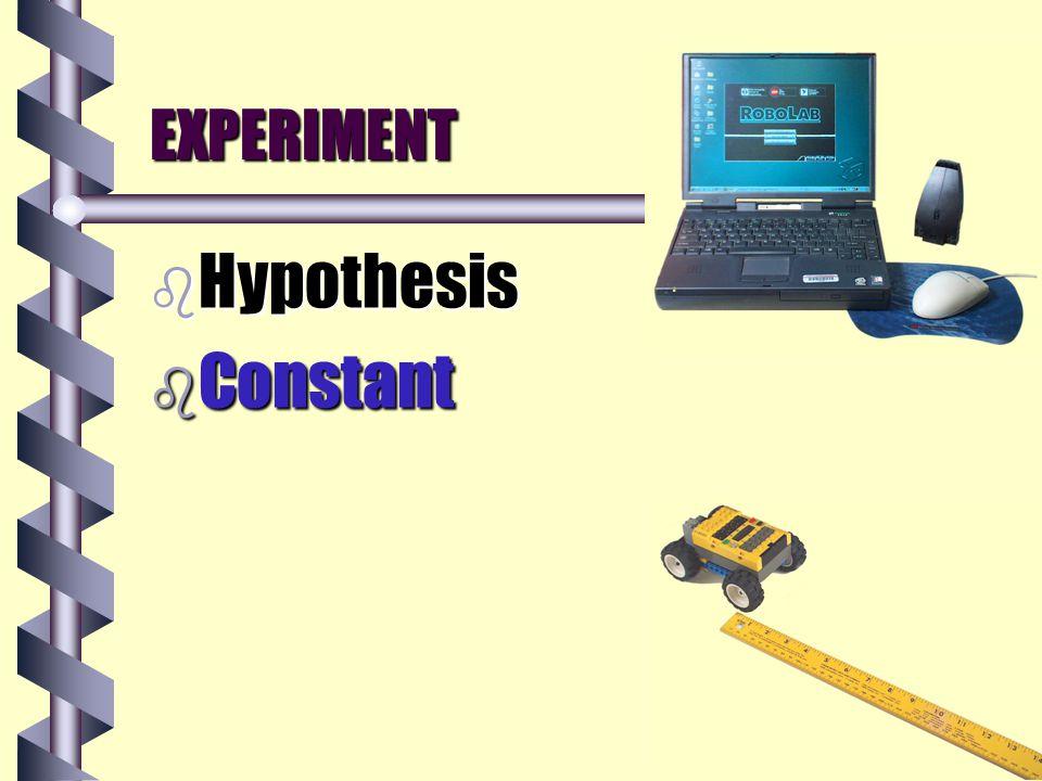 EXPERIMENT b Hypothesis b Constant