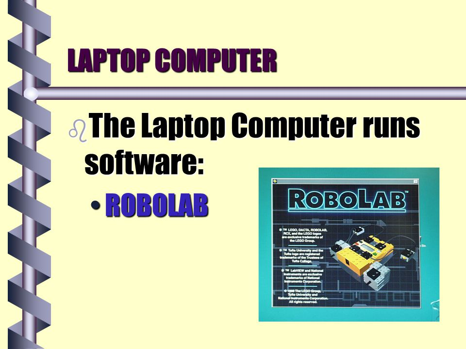 LAPTOP COMPUTER b The Laptop Computer runs software: ROBOLABROBOLAB