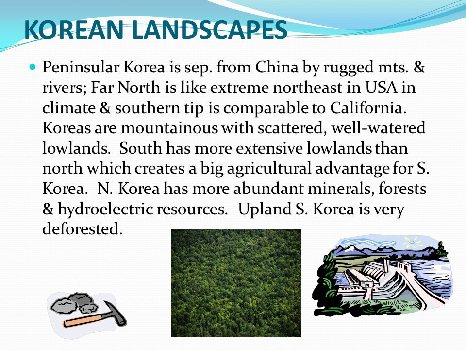 KOREAN LANDSCAPES Peninsular Korea is sep. from China by rugged mts. & rivers; Far North is like extreme northeast in USA in climate & southern tip is