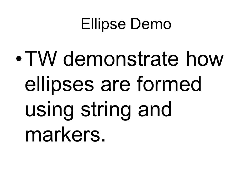 Ellipse Demo TW demonstrate how ellipses are formed using string and markers.