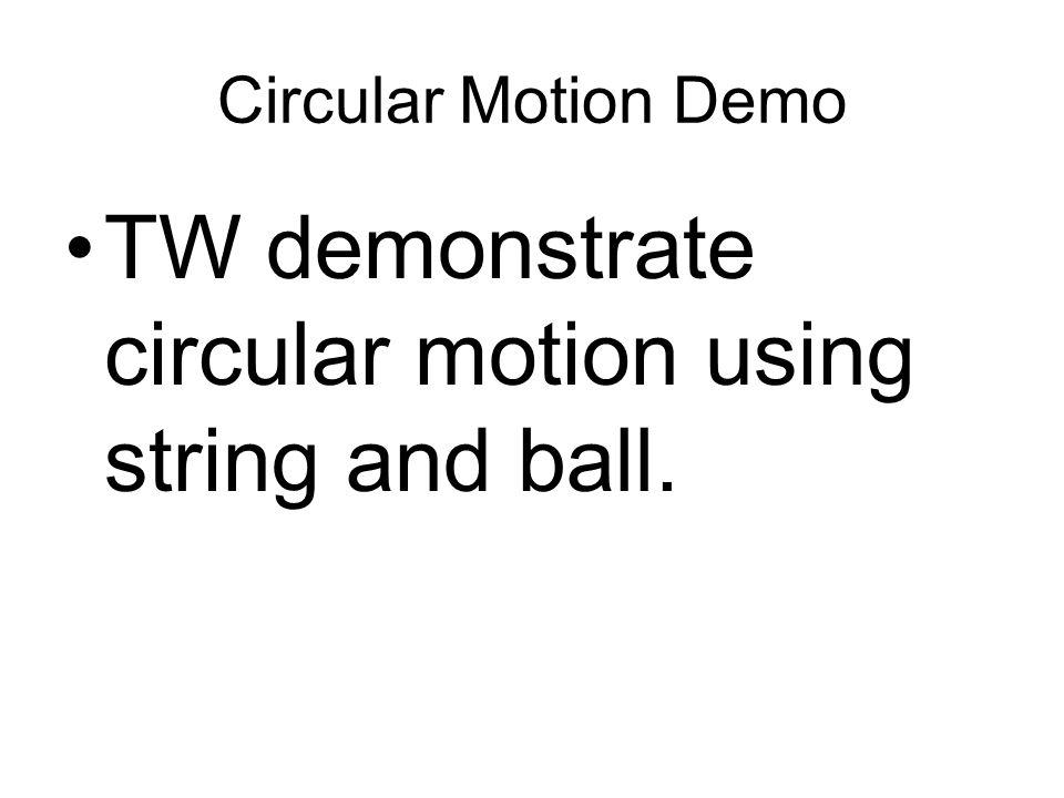 Circular Motion Demo TW demonstrate circular motion using string and ball.