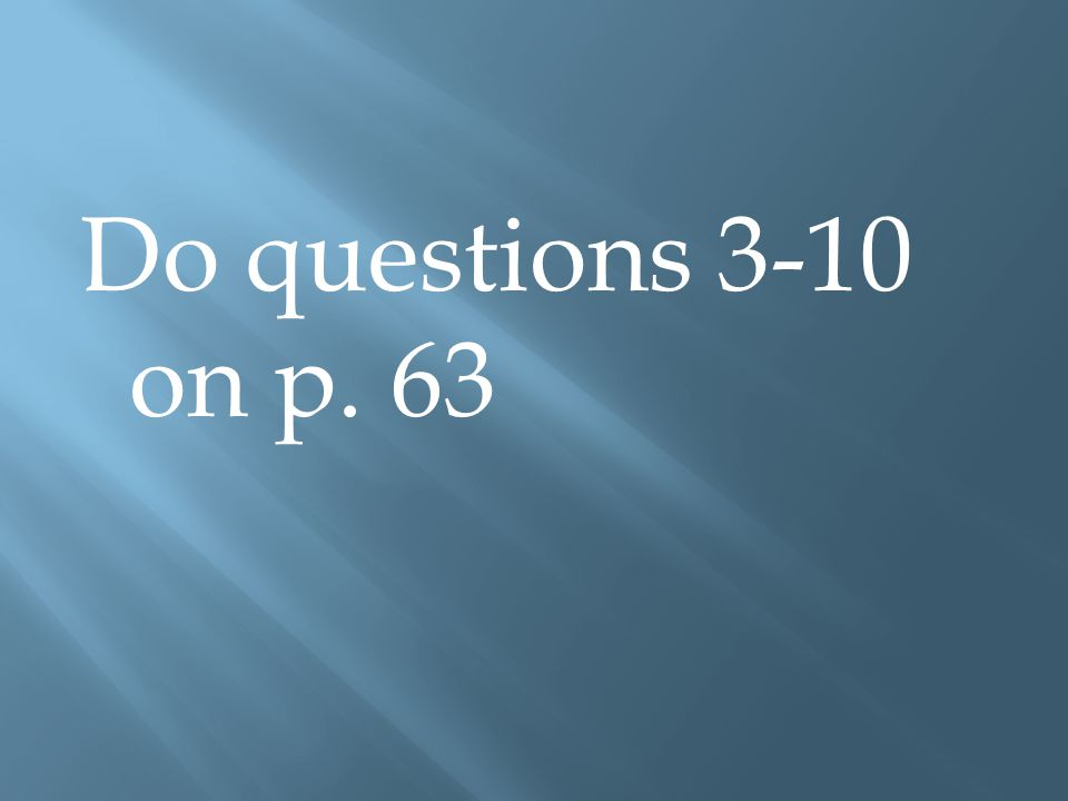 Do questions 3-10 on p. 63