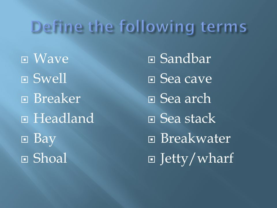  Wave  Swell  Breaker  Headland  Bay  Shoal  Sandbar  Sea cave  Sea arch  Sea stack  Breakwater  Jetty/wharf