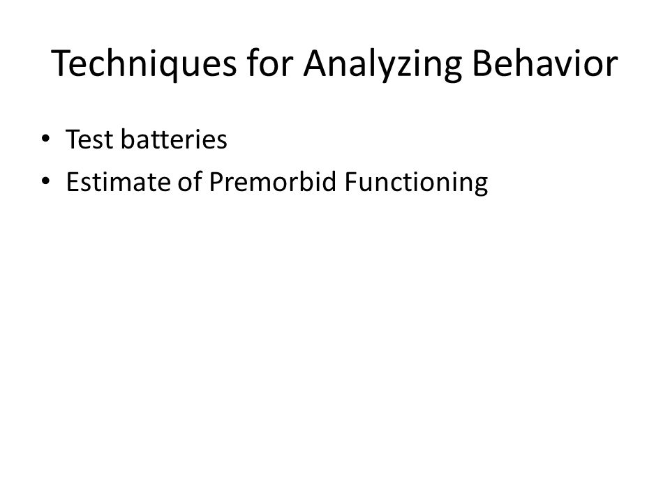 Techniques for Analyzing Behavior Test batteries Estimate of Premorbid Functioning
