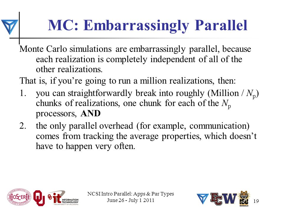 19 MC: Embarrassingly Parallel Monte Carlo simulations are embarrassingly parallel, because each realization is completely independent of all of the o