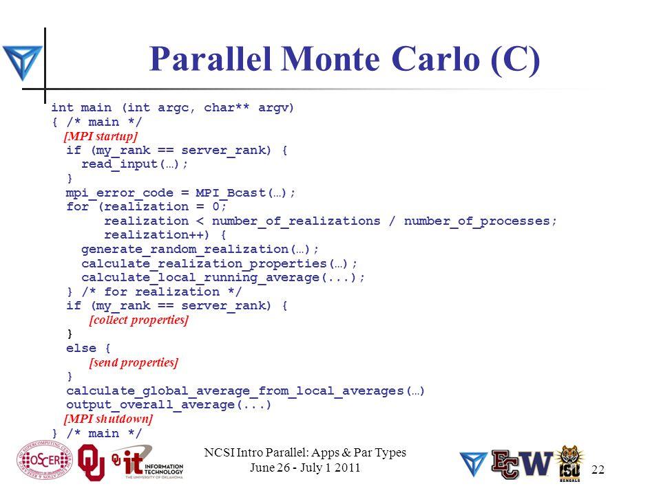 22 Parallel Monte Carlo (C) int main (int argc, char** argv) { /* main */ [MPI startup] if (my_rank == server_rank) { read_input(…); } mpi_error_code