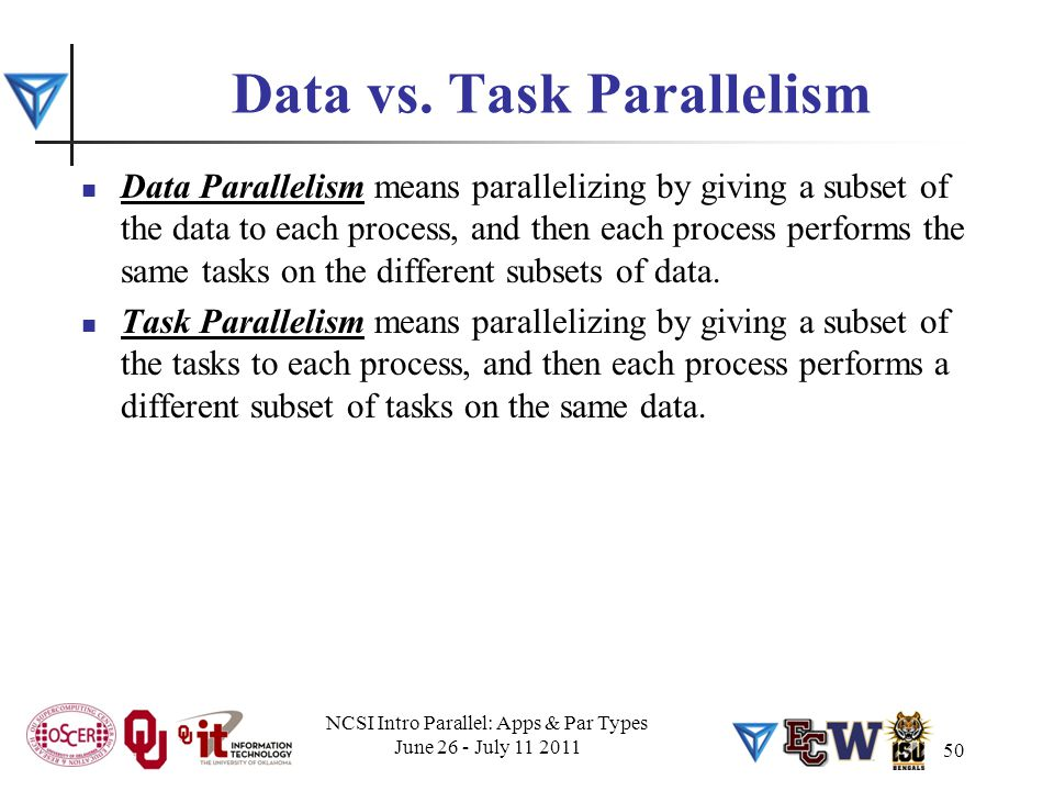 50 Data vs. Task Parallelism Data Parallelism means parallelizing by giving a subset of the data to each process, and then each process performs the s