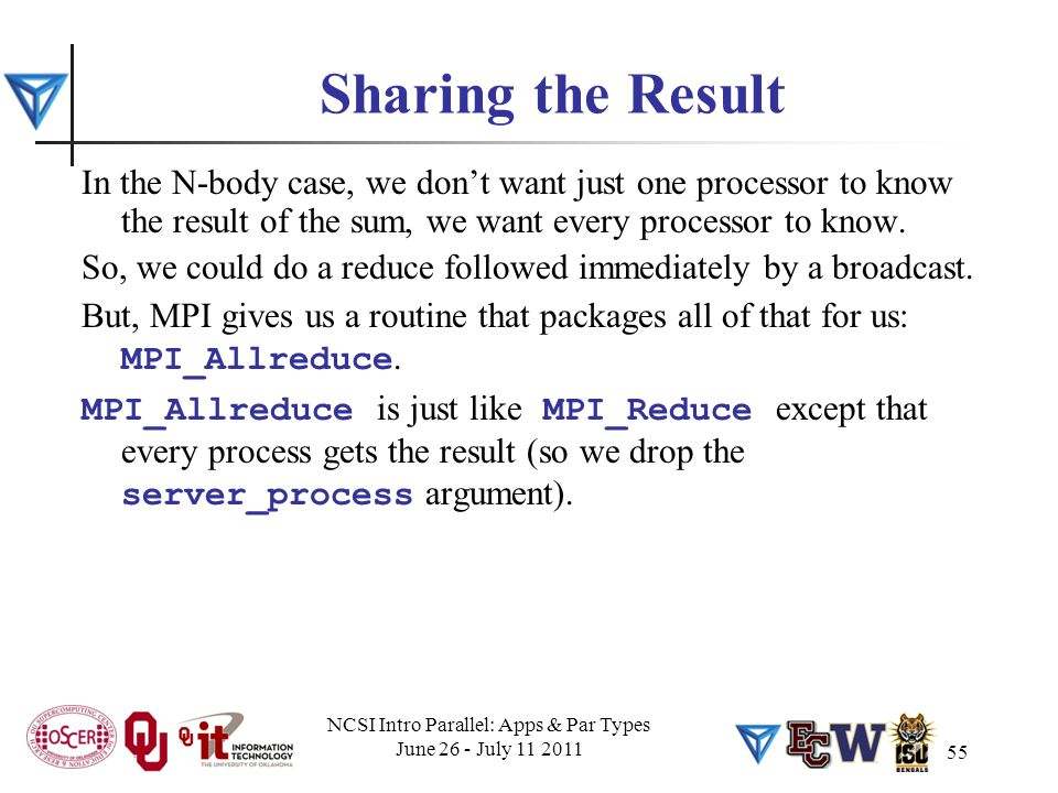 55 Sharing the Result In the N-body case, we don't want just one processor to know the result of the sum, we want every processor to know.
