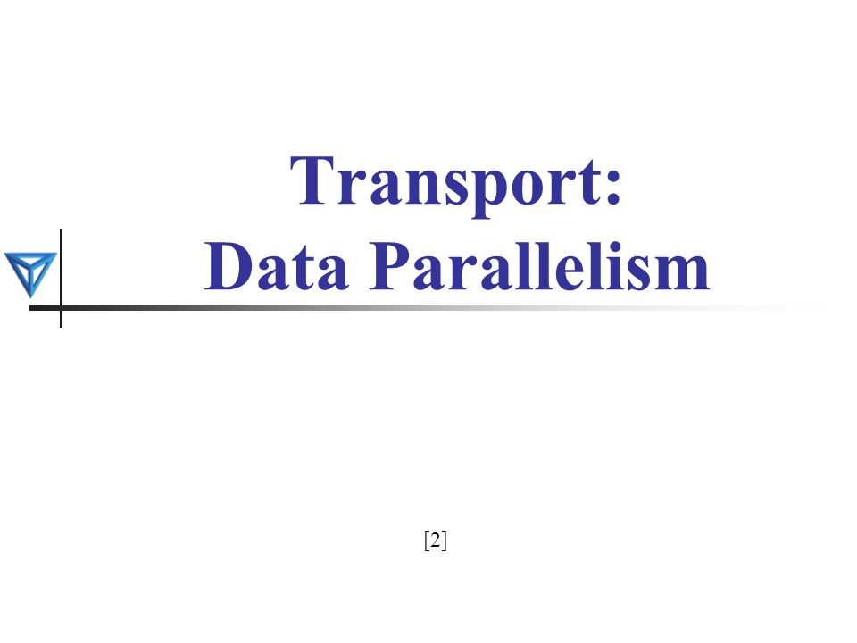 Transport: Data Parallelism [2]