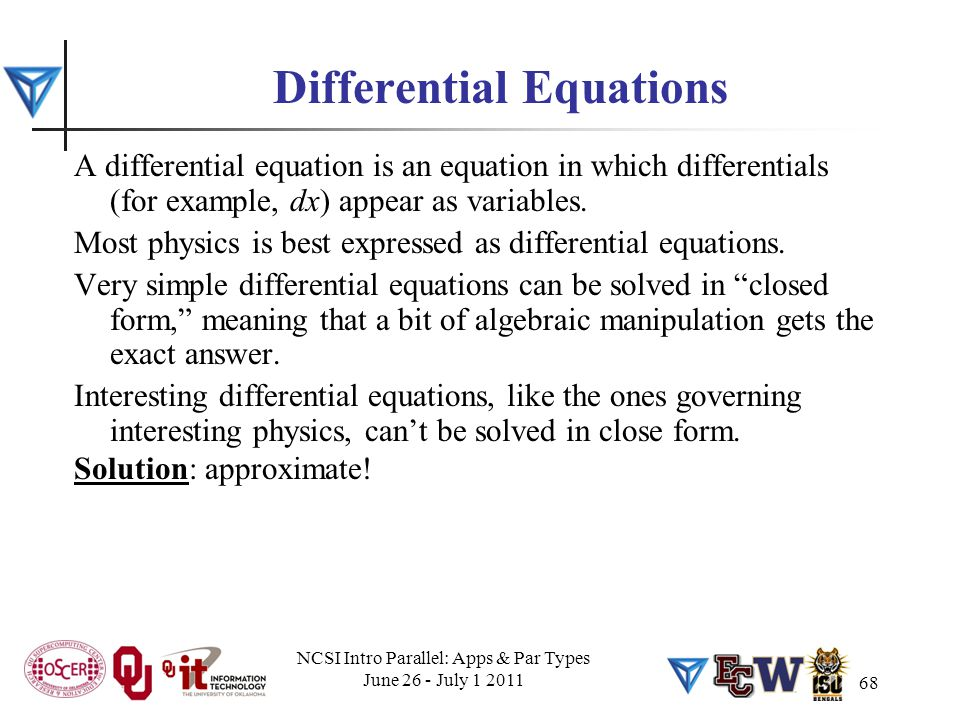 68 Differential Equations A differential equation is an equation in which differentials (for example, dx) appear as variables. Most physics is best ex