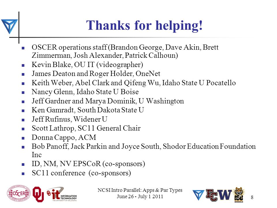NCSI Intro Parallel: Apps & Par Types June 26 - July 1 2011 8 Thanks for helping! OSCER operations staff (Brandon George, Dave Akin, Brett Zimmerman,