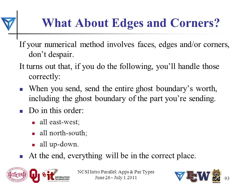 93 What About Edges and Corners? If your numerical method involves faces, edges and/or corners, don't despair. It turns out that, if you do the follow