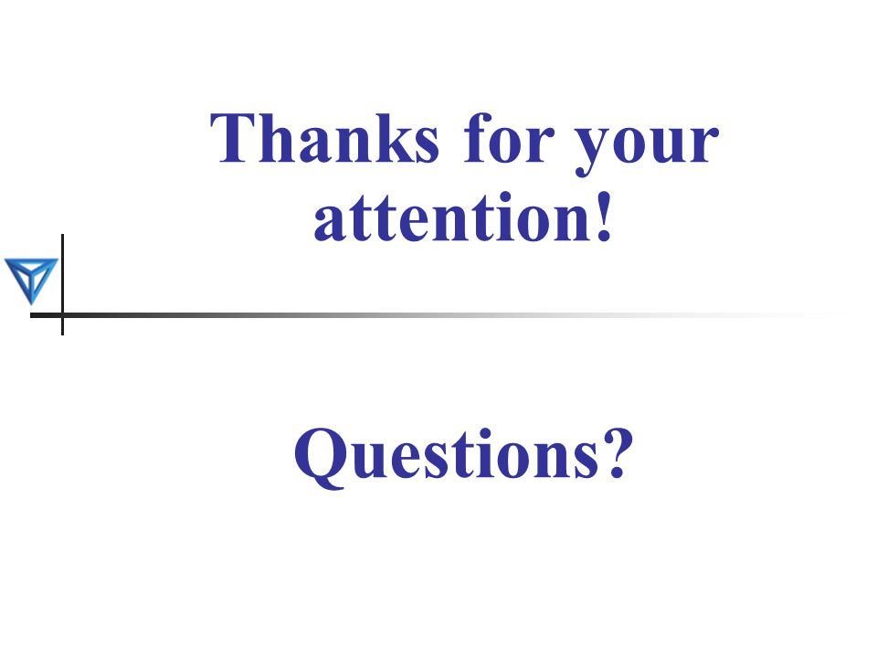 Thanks for your attention! Questions