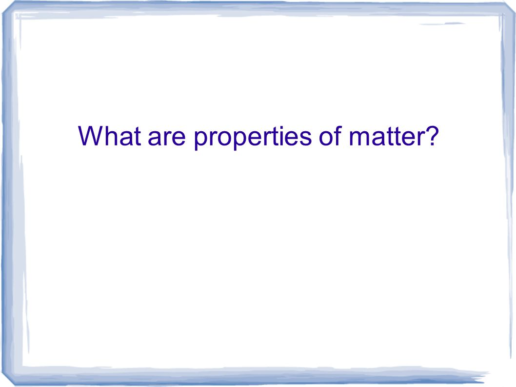 What are properties of matter?
