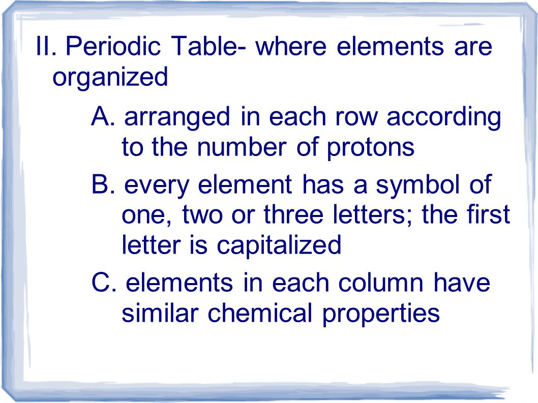 II.Periodic Table- where elements are organized A.