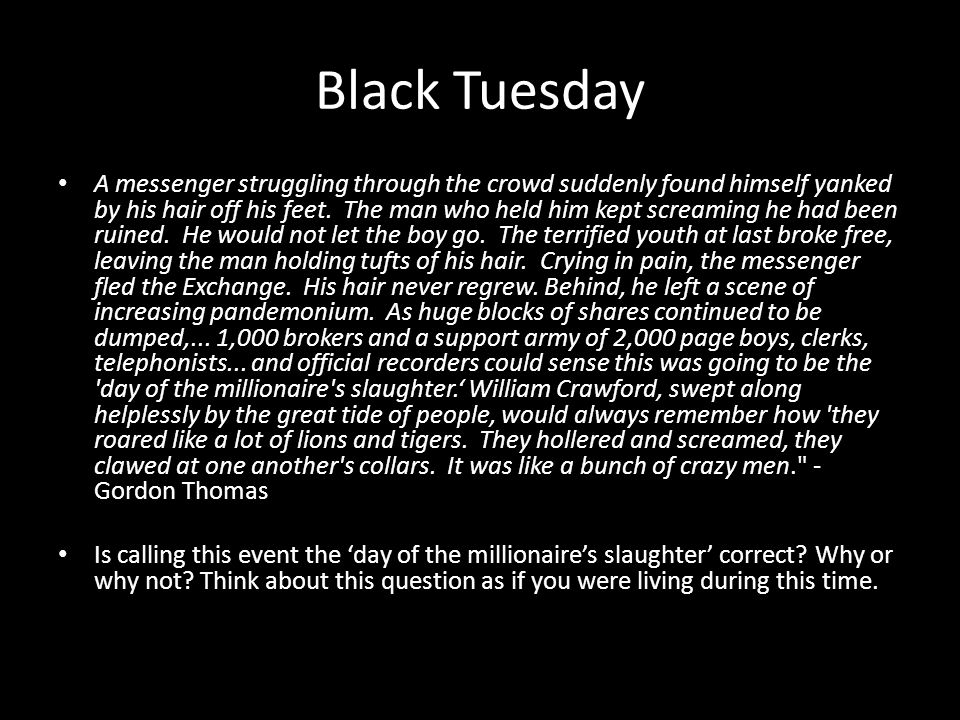 Black Tuesday A messenger struggling through the crowd suddenly found himself yanked by his hair off his feet. The man who held him kept screaming he
