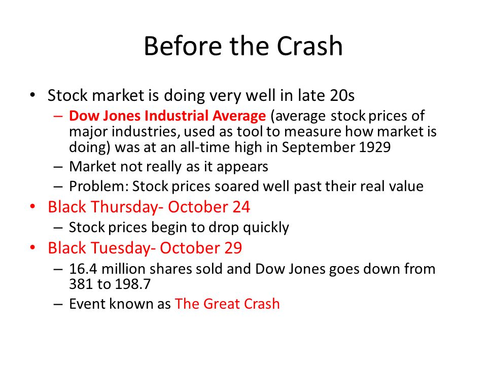 Before the Crash Stock market is doing very well in late 20s – Dow Jones Industrial Average (average stock prices of major industries, used as tool to