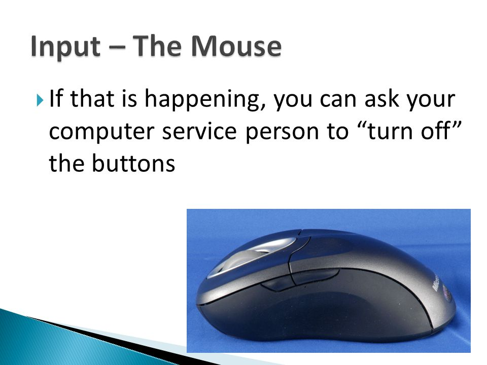  If that is happening, you can ask your computer service person to turn off the buttons