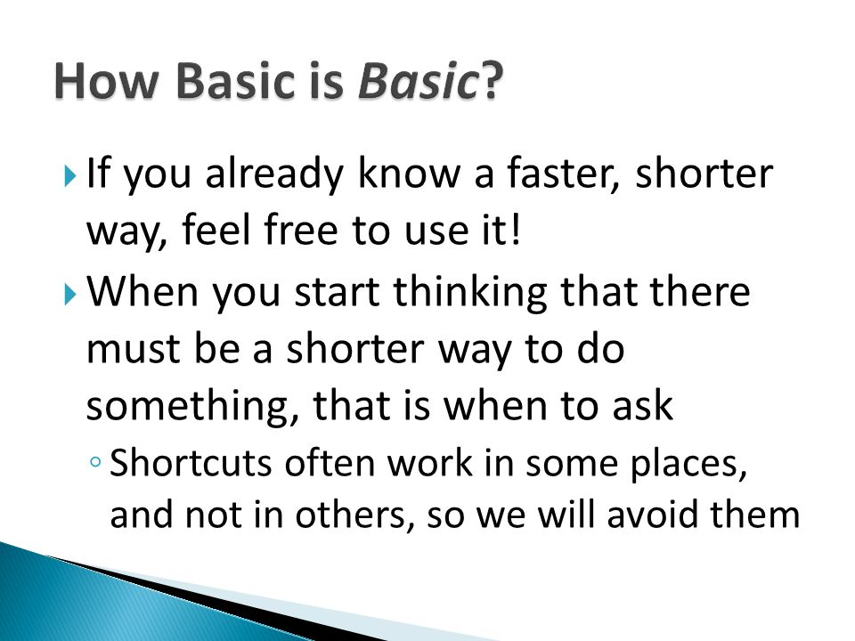  If you already know a faster, shorter way, feel free to use it!  When you start thinking that there must be a shorter way to do something, that is