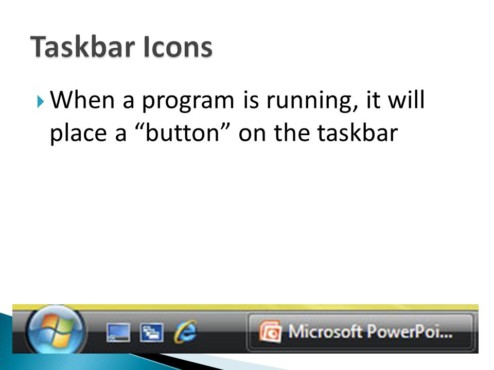 " When a program is running, it will place a ""button"" on the taskbar"