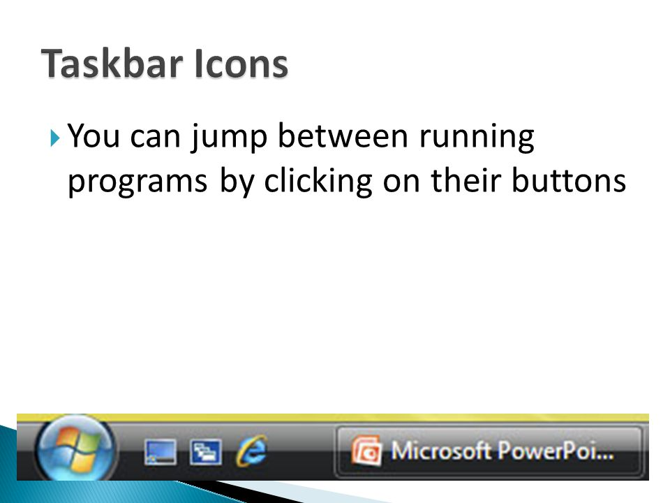  You can jump between running programs by clicking on their buttons
