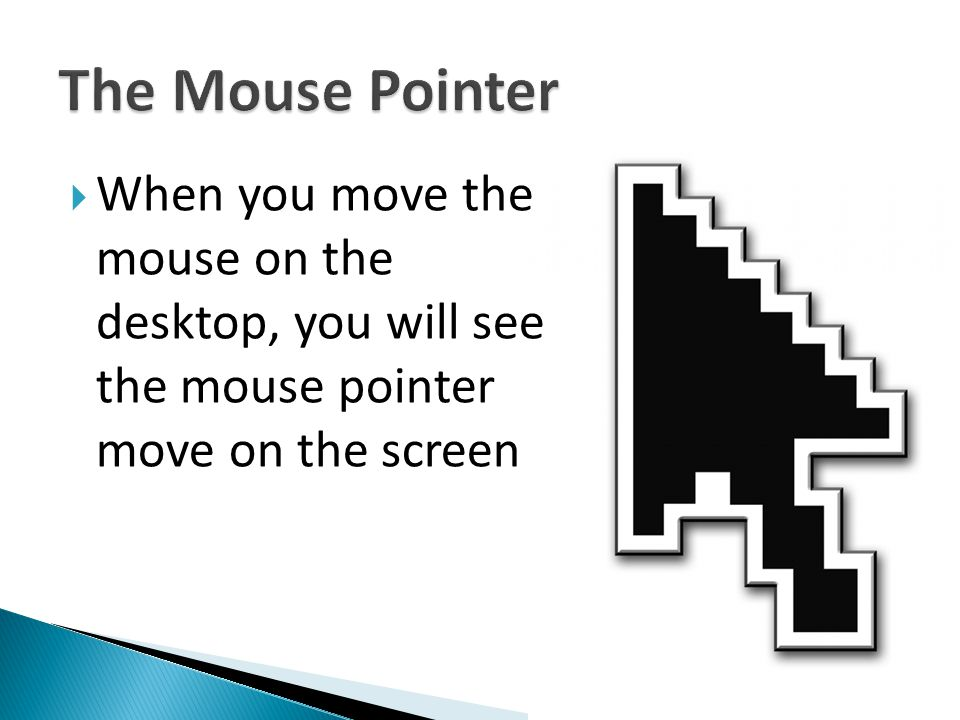  When you move the mouse on the desktop, you will see the mouse pointer move on the screen