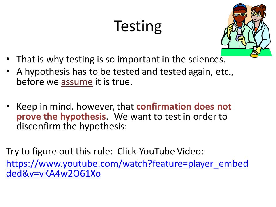 Testing That is why testing is so important in the sciences.