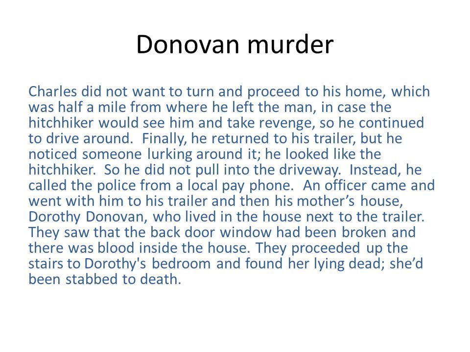 Donovan murder Charles did not want to turn and proceed to his home, which was half a mile from where he left the man, in case the hitchhiker would see him and take revenge, so he continued to drive around.