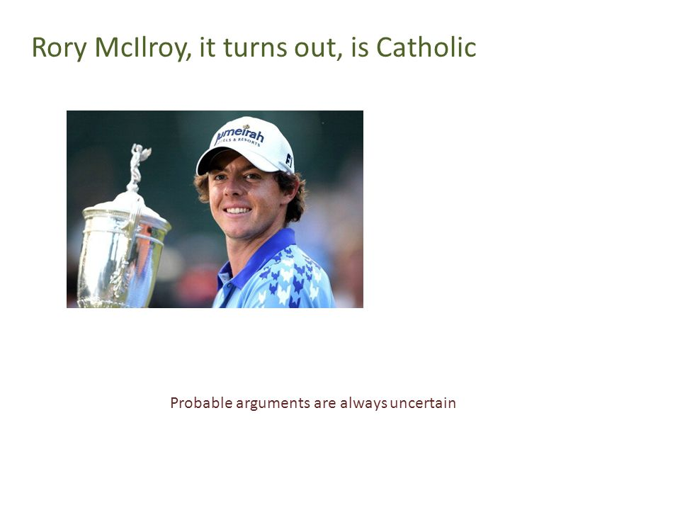 Rory McIlroy, it turns out, is Catholic Probable arguments are always uncertain