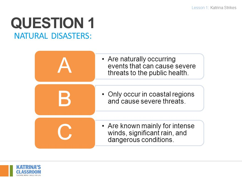 QUESTION 1 NATURAL DISASTERS: Are naturally occurring events that can cause severe threats to the public health.
