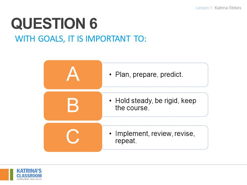 WITH GOALS, IT IS IMPORTANT TO: Plan, prepare, predict.