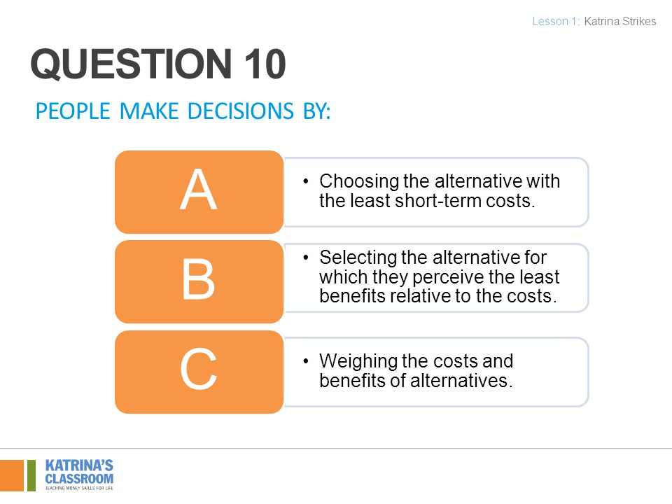 PEOPLE MAKE DECISIONS BY: Choosing the alternative with the least short-term costs.
