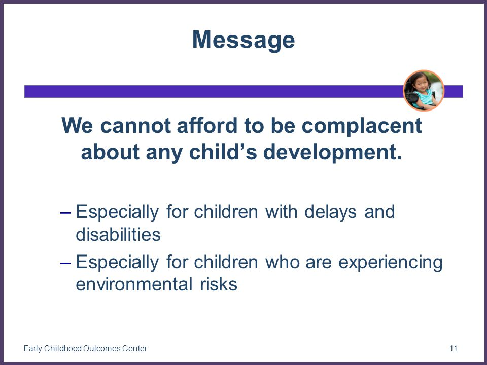 Message We cannot afford to be complacent about any child's development.