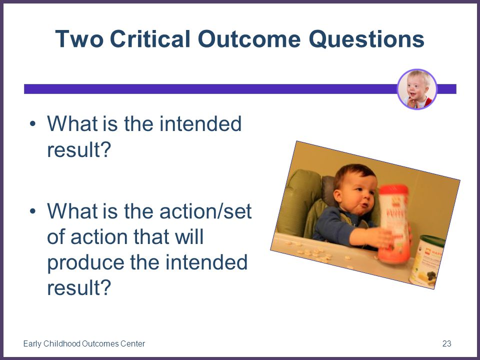 Two Critical Outcome Questions What is the intended result.