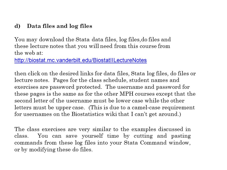 d) Data files and log files You may download the Stata data files, log files,do files and these lecture notes that you will need from this course from