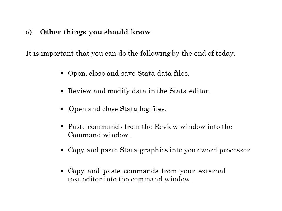 e) Other things you should know It is important that you can do the following by the end of today.  Copy and paste commands from your external text e