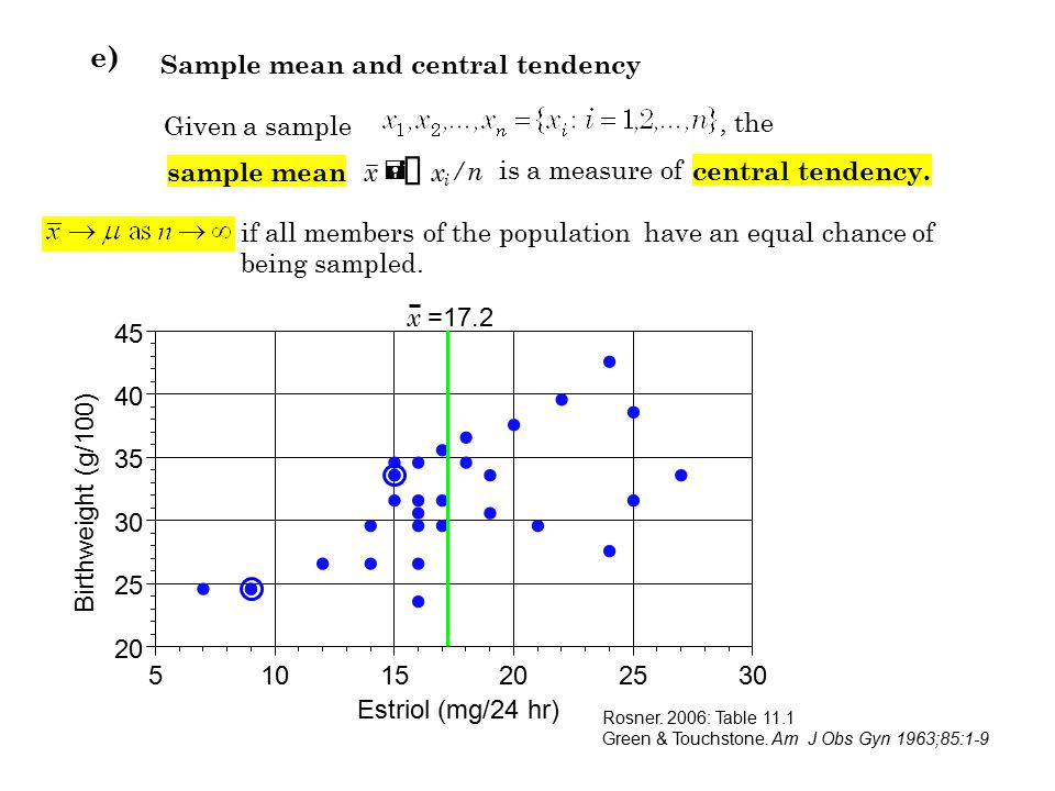 Sample mean and central tendency e) Given a sample, the sample mean is a measure of central tendency. xx i = å /n if all members of the population hav