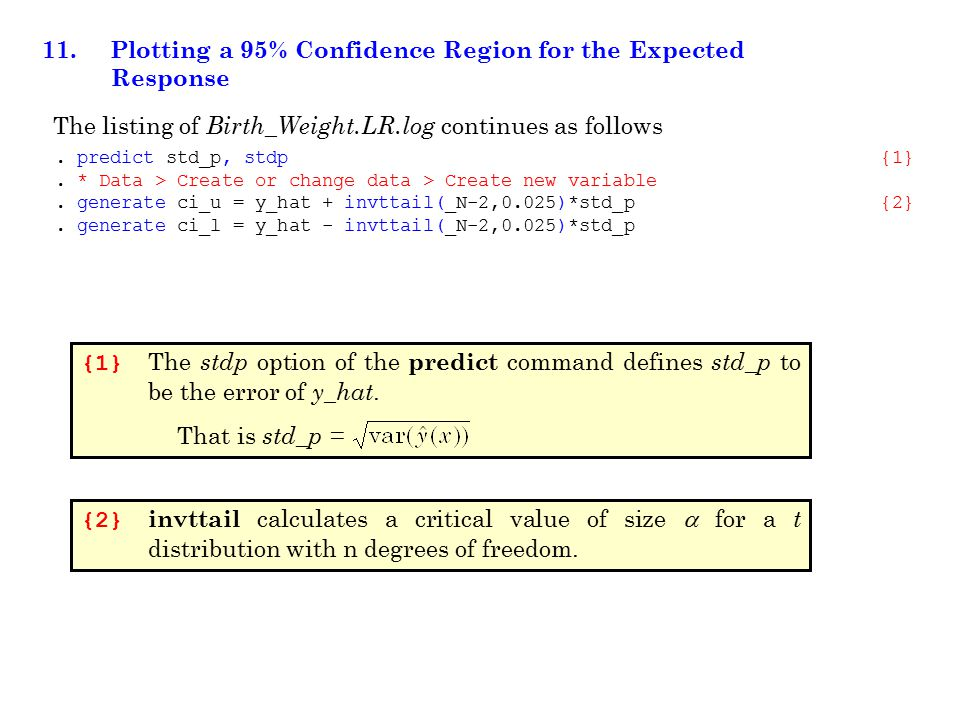 11. Plotting a 95% Confidence Region for the Expected Response The listing of Birth_Weight.LR.log continues as follows. predict std_p, stdp {1}. * Dat