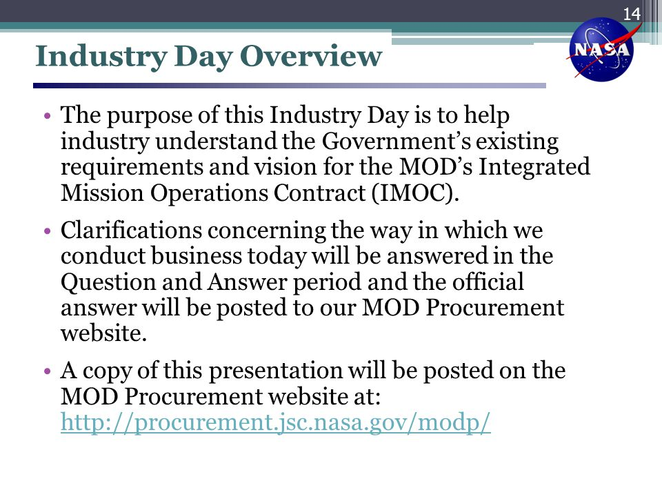 Industry Day Overview The purpose of this Industry Day is to help industry understand the Government's existing requirements and vision for the MOD's
