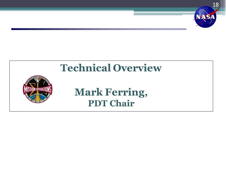 Technical Overview Mark Ferring, PDT Chair 18