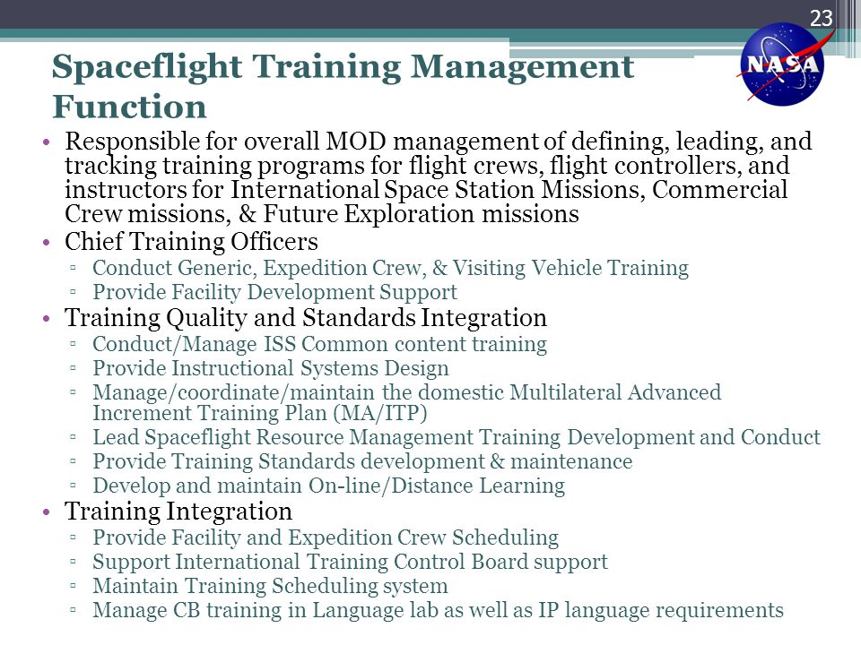 Spaceflight Training Management Function Responsible for overall MOD management of defining, leading, and tracking training programs for flight crews,