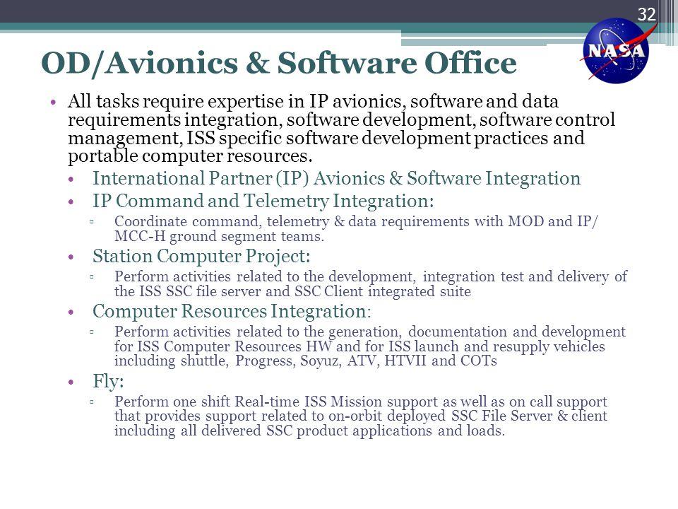 OD/Avionics & Software Office All tasks require expertise in IP avionics, software and data requirements integration, software development, software c