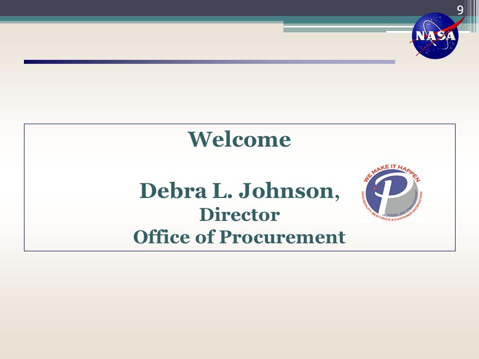 Welcome Debra L. Johnson, Director Office of Procurement 9