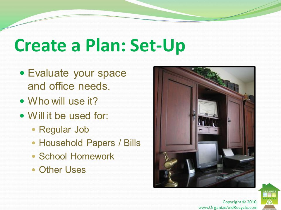 Create a Plan: Set-Up Evaluate your space and office needs.