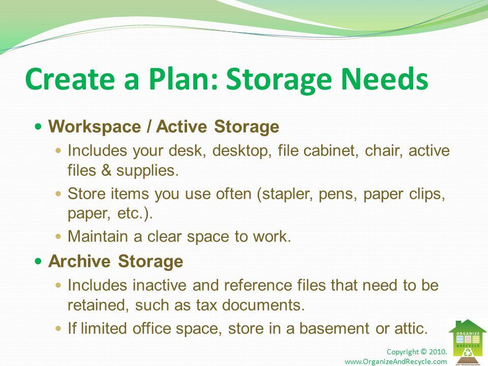 Create a Plan: Storage Needs Workspace / Active Storage Includes your desk, desktop, file cabinet, chair, active files & supplies.